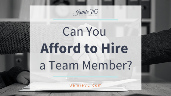 Afford to Hire A Team Member, JamieVC, Growing Your Team, Jamie Van Cuyk, Consulting, Hiring