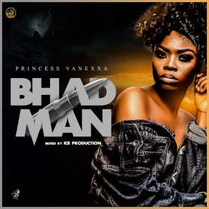 Music: Princess Vanexxa – Bhad Man