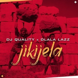 DJ Quality & Dlala Lazz - Jikijela