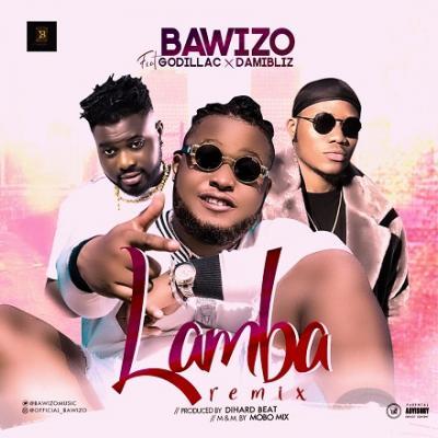 Bawizo Remix - Lamba Ft Mr Jowabayi X Damibliz X Godillac
