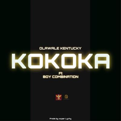Olawale Kentucky - Kokoka ft. Boy Combination