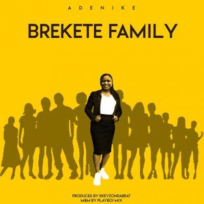 Adenike - Brekete Family (Prod. by Ekeyzondabeat)