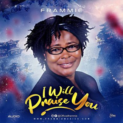 Frammmie - I Will Praise You