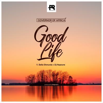 Governor Of Africa - Good Life ft. DJ Neptune & Bella Shmurda