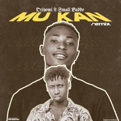 Oriyomi ft. Small Baddo - Mu Kan (Remix)