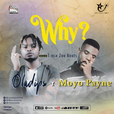 T-mix Zoe Beats x Oladips x Moyo Payne - Why (Prod.By.T-mix Zoe Beats)