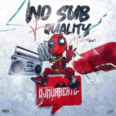 MIXTAPE: Dj Murbeatz - No Sub For Quality Mixtape (Vol.1)