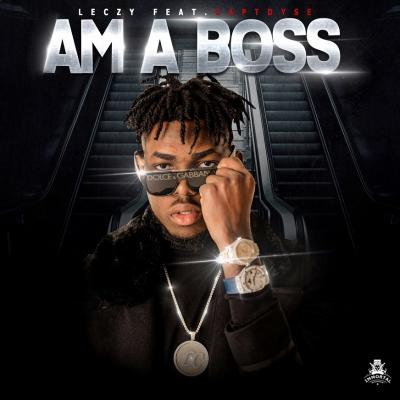 Leczy ft. Capt. Dyse - Am A Boss (Prod by Geez)
