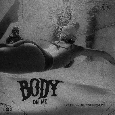 Vclef ft. Blessedbwoy - Body On Me