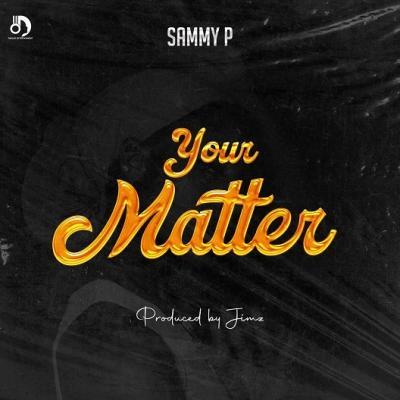 Sammy P - Your Matter