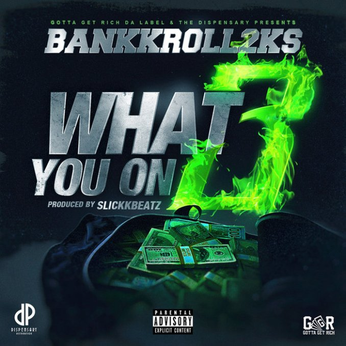 Bankkroll2ks What You On 3 MP3 DOWNLOAD