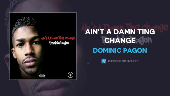 Dominic Pagon Ain't A Damn Ting Change MP3 DOWNLOAD