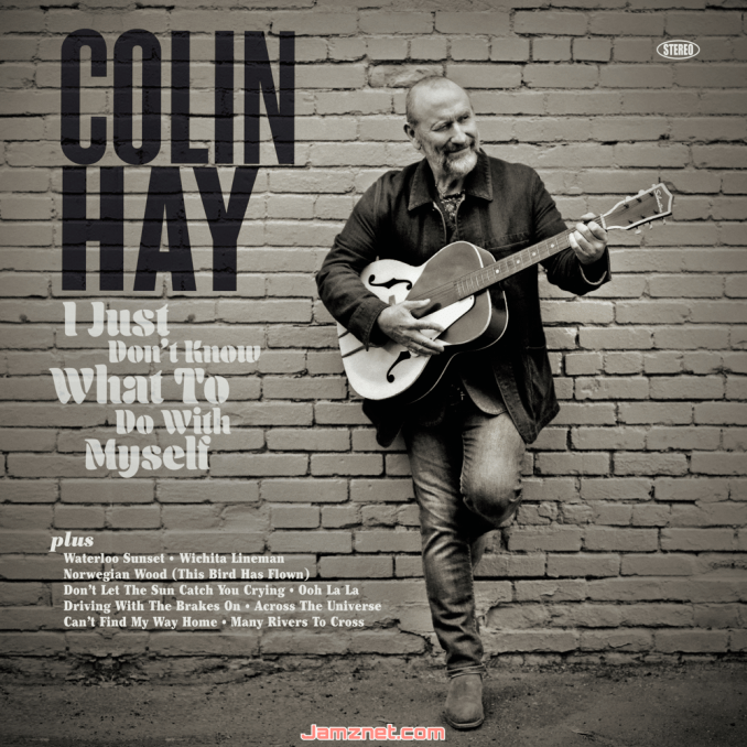 Colin Hay I Just Don't Know What To Do With Myself ZIP DOWNLOAD