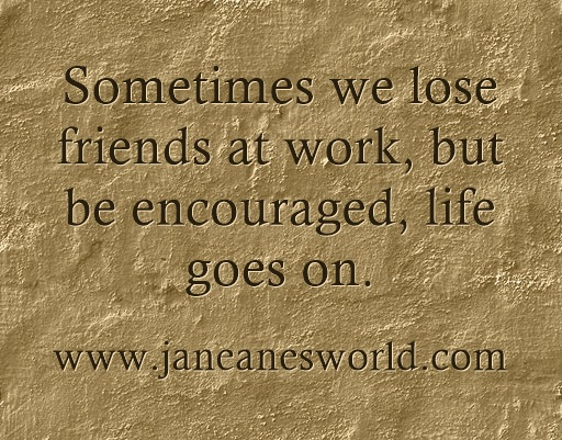 sometimes work friends are lost www.janeanesworld.com