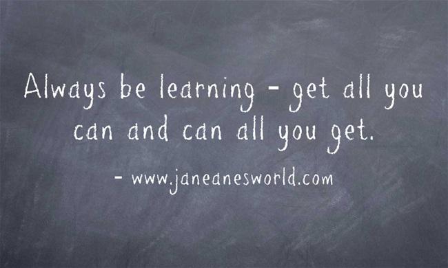 https://i1.wp.com/janeanesworld.com/wp-content/uploads/2012/12/Always-be-learning-get.jpg?resize=650%2C390