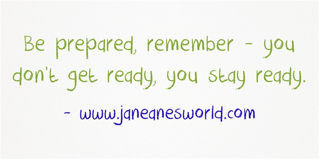 https://i1.wp.com/janeanesworld.com/wp-content/uploads/2012/12/Be-prepared-remember-.jpg?resize=650%2C325