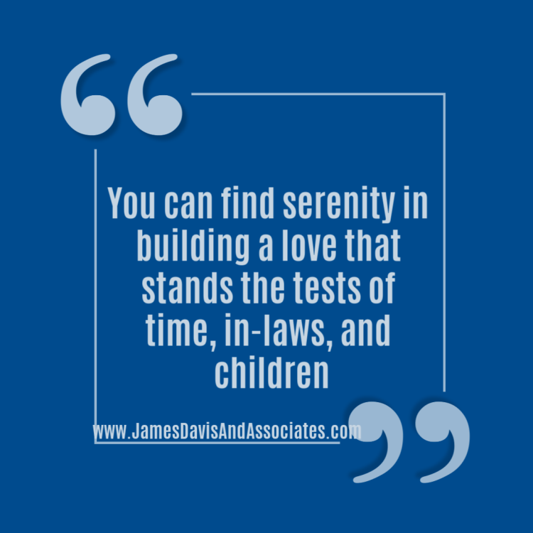 You can find serenity in building a love that stands the tests of time, in-laws, and children