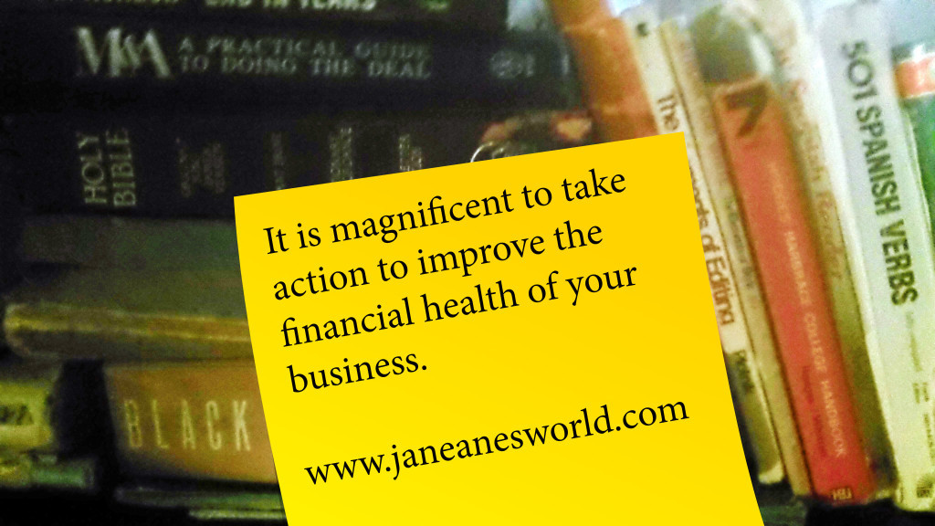 Photo Credit: Janeane Davis, Action Take Action Now to  Improve Your Business' Financial Health