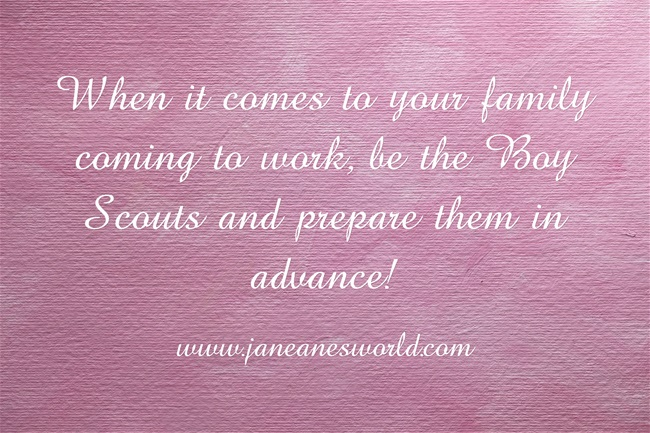 www.janeanesworld.com prepare in advance when family comes to work