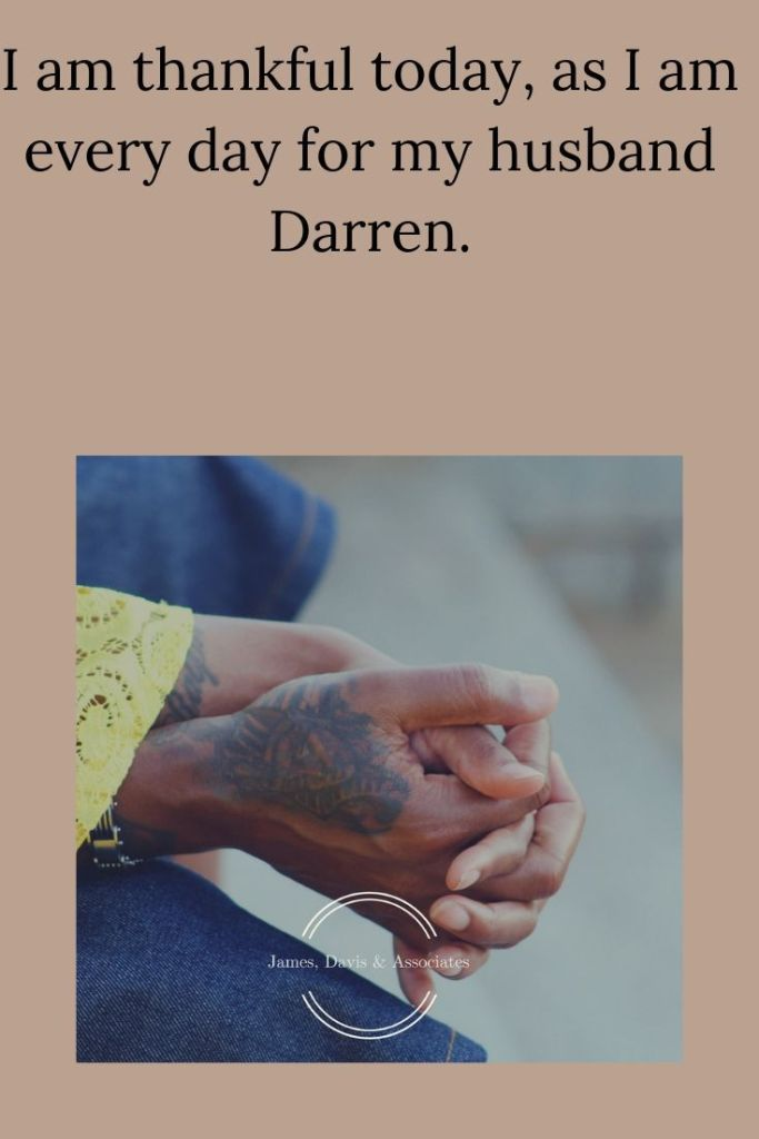 At Thanksgiving time, people all over America are listing all the things for which they are thankful. I am joining that group and stating that I am thankful today, as I am every day for my husband Darren.