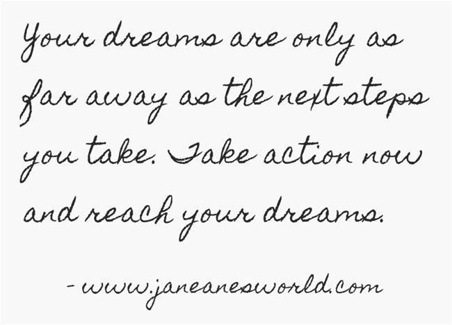 www.janeanesworld.com take action now, your dreams are close