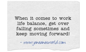 fail but continue https://janeanesworld.com/work-life-balance-get-frustration/