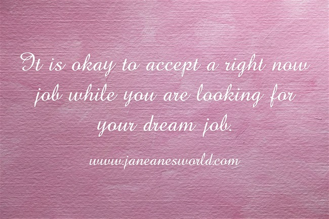 work the job now while waiting fo rthe dream www.janeanesworld.com