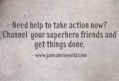take action now channel a superhero www.janeanesworld.com