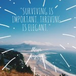 031720 Surviving-is-important.-Thriving-is-elegant.-Maya-Angeloumer-deals1-1