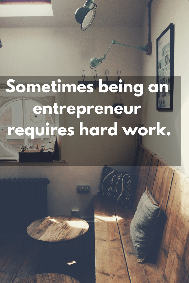 sometimes being an entrepreneur is hard work