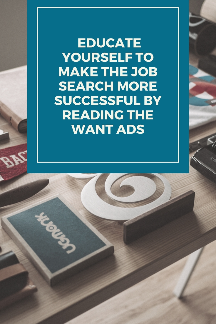 It is wonderful to educate yourself to make the job search more successful by reading the want ads