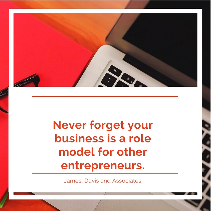 10. Never forget your business is a role model for other entrepreneurs.