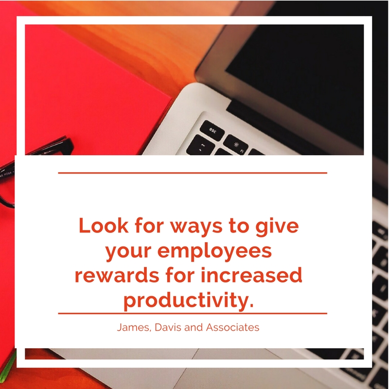 17. Look for ways to give your employees rewards for increased productivity.