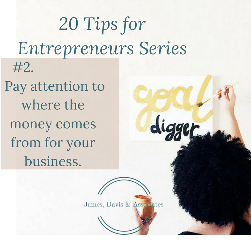 Pay attention to where the money comes from for your business.