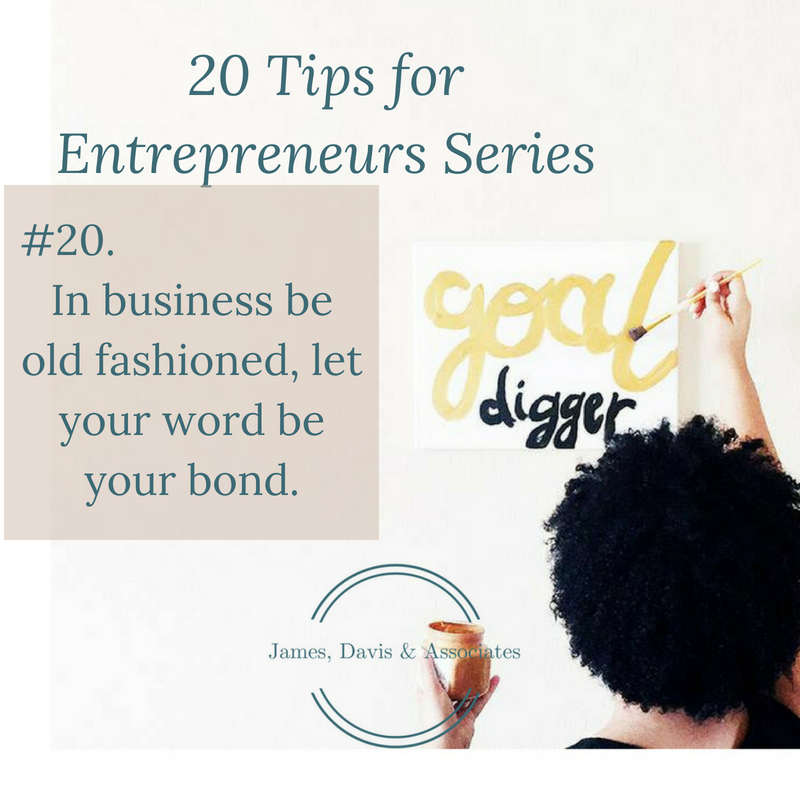 JDA Tip #20 In business be old fashioned, let your word be your bond.