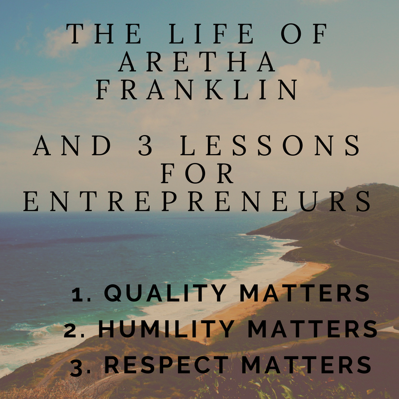 The Life of Aretha Franklin and 3 Lessons for Entrepreneurs