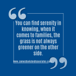 You can find serenity in knowing, when it comes to families, the grass is not always greener on the other side.