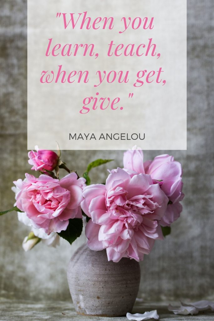 When you learn, teach, when you get, give