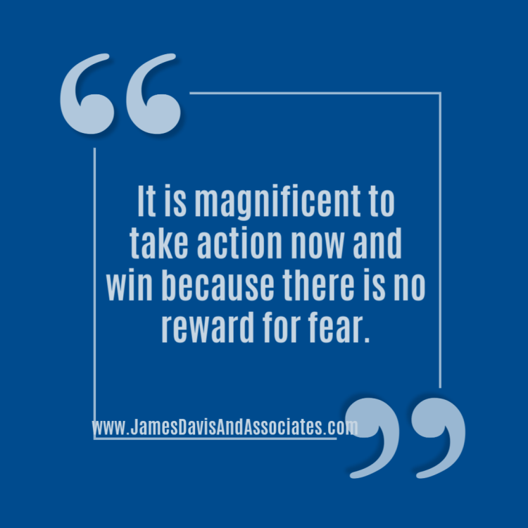 It is magnificent to take action now and win because there is no reward for fear.