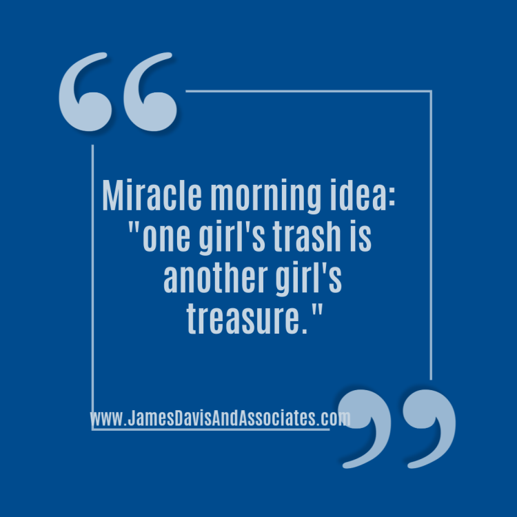 """Miracle morning idea - """"one girl's trash is another girl's treasure."""