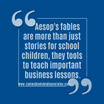 Aesop's fables are more than just stories for school children, they tools to teach important business lessons.