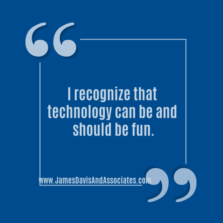 I recognize that technology can be and should be fun.