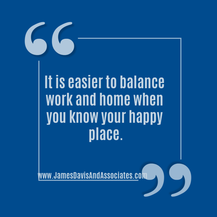 It is easier to balance work and home when you know your happy place.