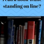 A fun thing to do while standing on line is to read a book.