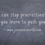 It is terrific to know that you can stop procrastination when you learn to push yourself.