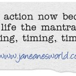 It is magnificent to take action now while recognizing opportunity has a time and place.