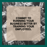 Commit to running your business better by training your employees.