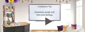 "room with a white board and the words ""Confidence Tip Sometimes people will hurt your feelings"""