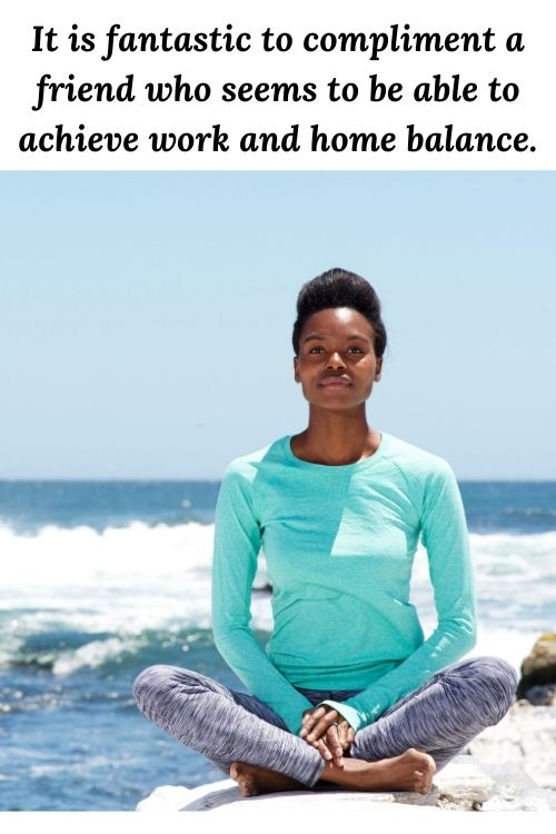 african american woman doing yoga and the words It is fantastic to compliment a friend who seems to be able to achieve work and home balance.