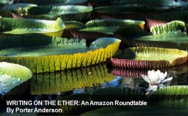 Porter Anderson, PorterAnderson.com, Writingon the Ether, Ether for Authors, London on the Ether, Jane Friedman, Ed Nawotka, Philip Jones, Publishing Perspectives, The Bookseller, books, ebooks, author, agent, Amazon, publishing
